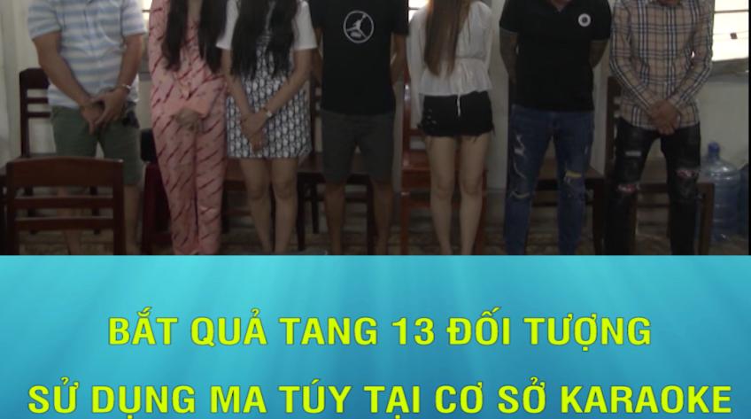 Bắt quả tang 13 đối tượng sử dụng ma túy tại cơ sở Karaoke